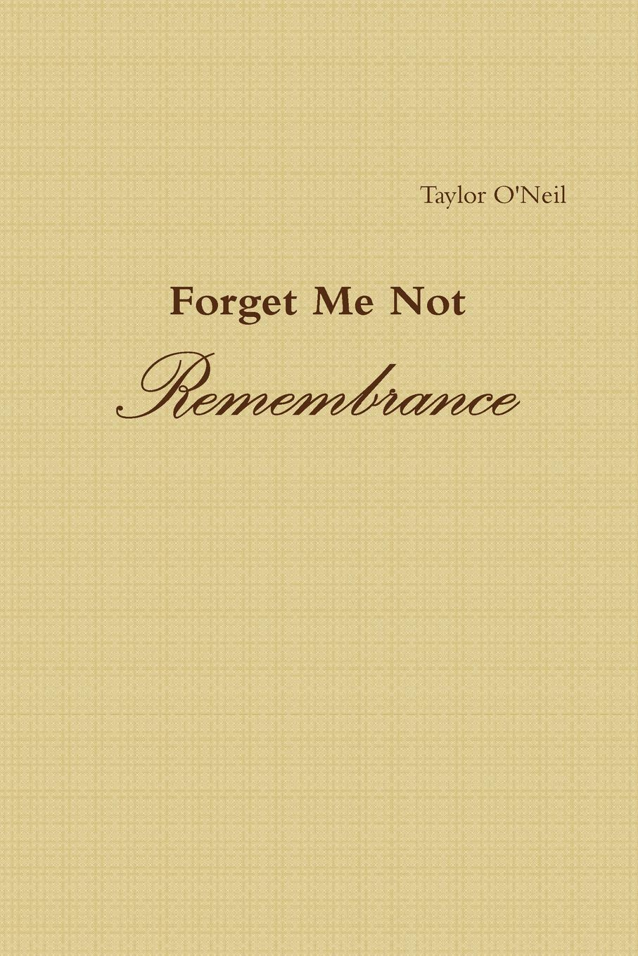 Taylor O'Neil Forget Me Not. Remembrance we were liars