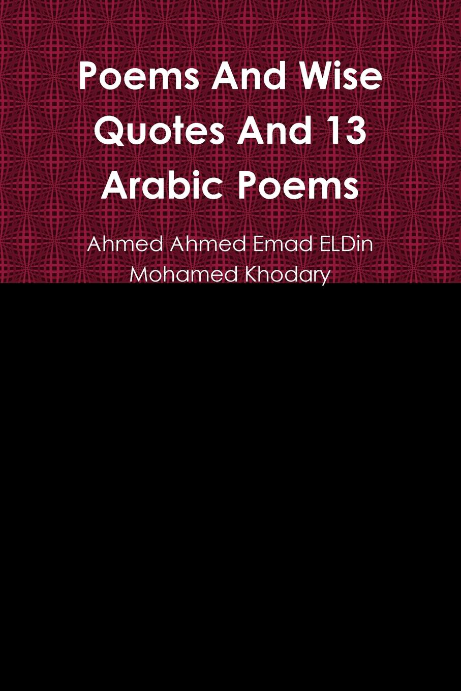 Ahmed Ahmed Emad ELDin Mohamed Khodary Poems And Wise Quotes And 13 Arabic Poems недорго, оригинальная цена