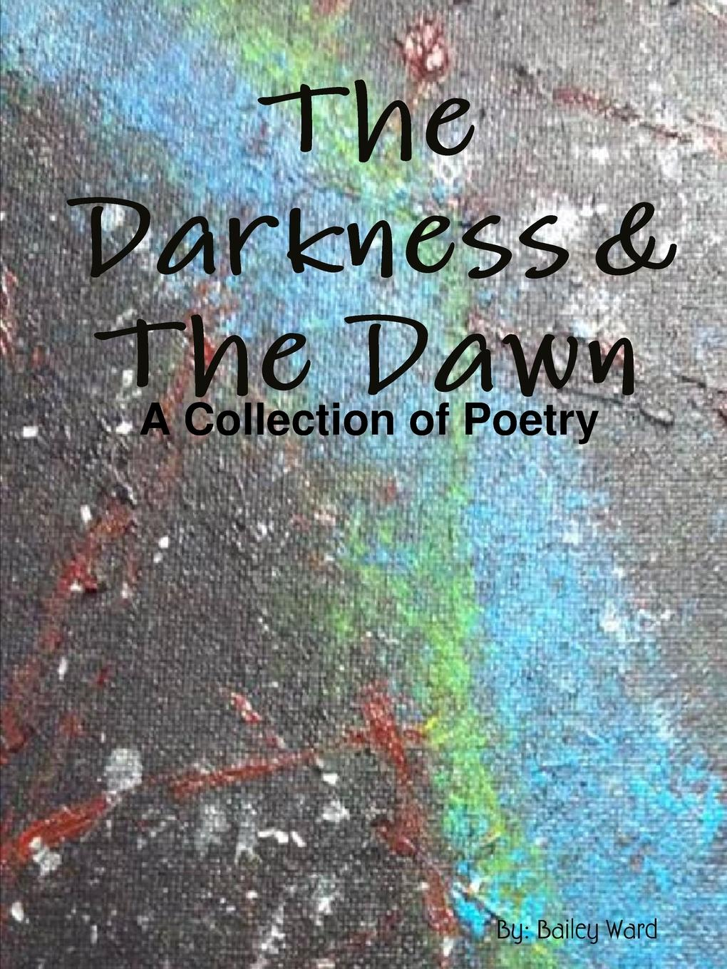 Bailey Ward The Darkness . The Dawn gary mcmahon sean t page jasper bark knightwatch gallery the knightwatch press chapbook collection