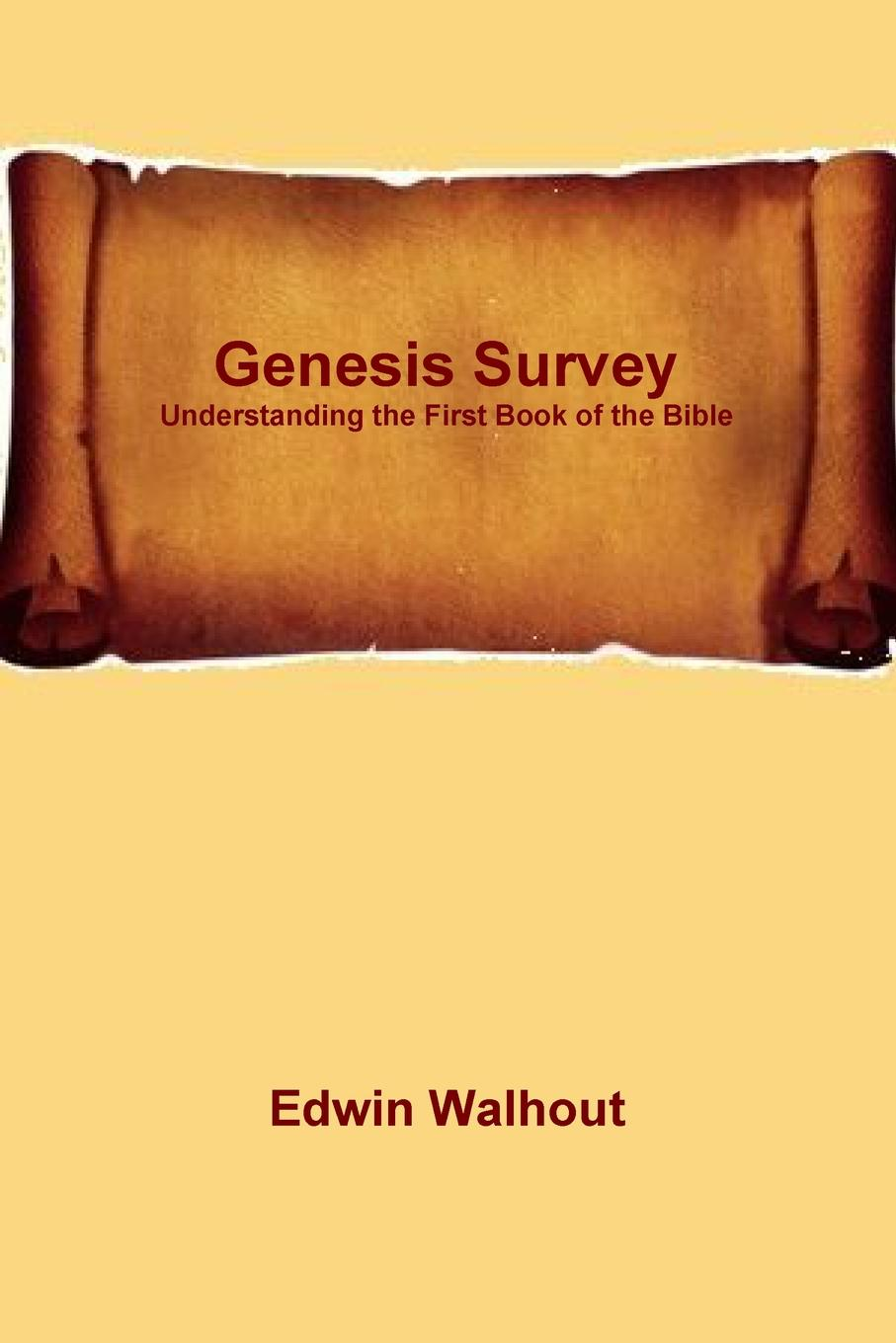 Edwin Walhout Genesis Survey. Understanding the First Book of the Bible genesis genesis from genesis to revelation