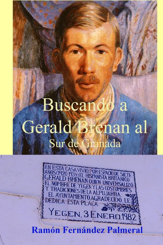 Ramon Fernandez Palmeral Buscando a Gerald Brenan al Sur de Granada
