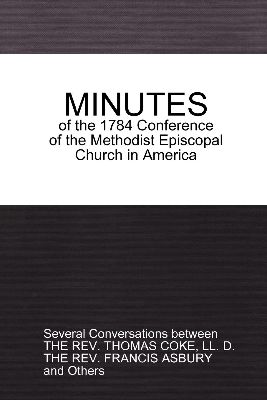 Thomas Coke MINUTES of the 1784 Conference. of the Methodist Episcopal Church in America цены