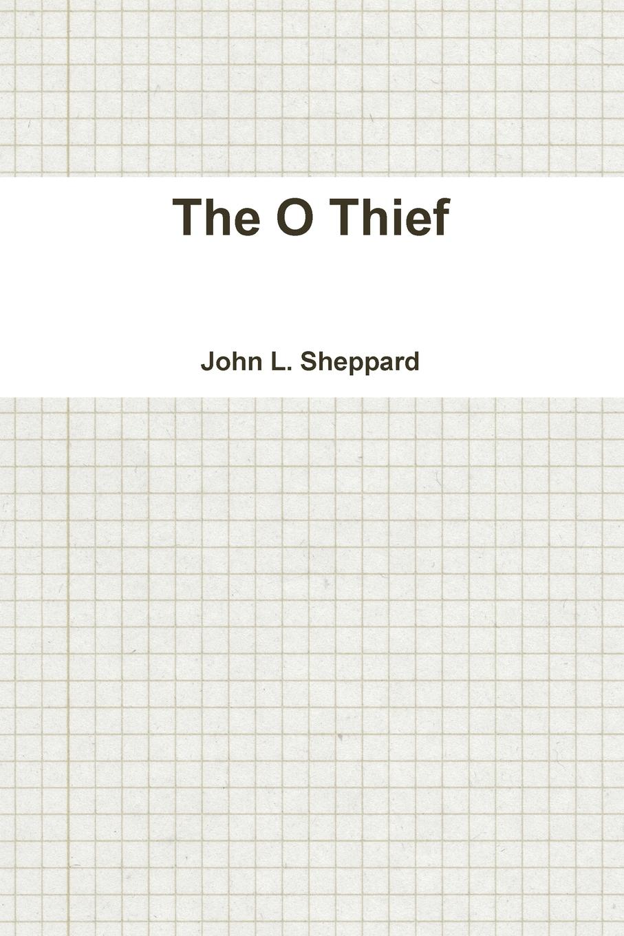 John L. Sheppard The O Thief always a thief