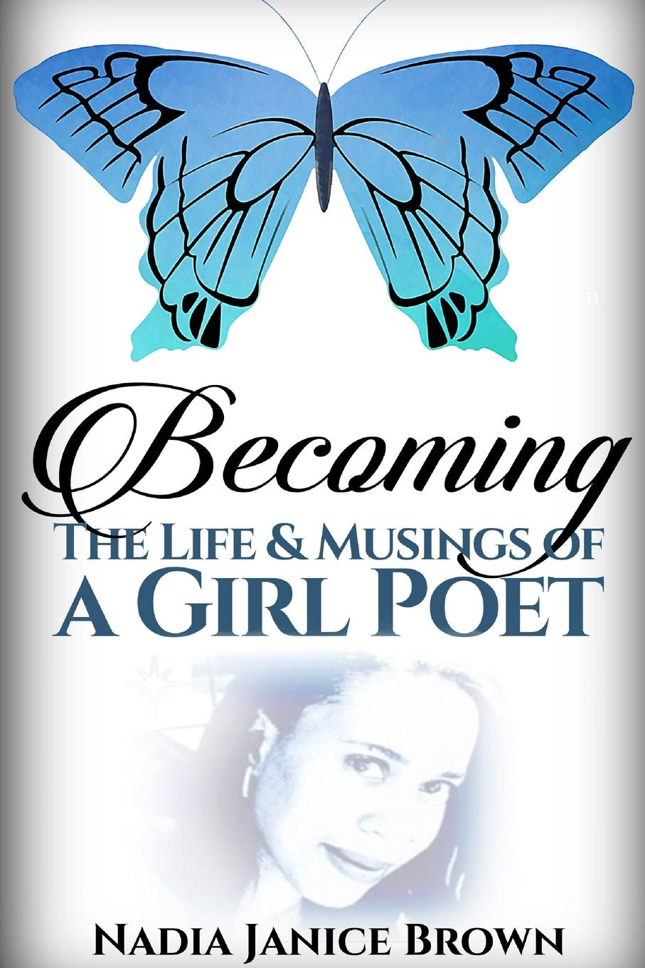 Nadia Brown Becoming. The Life . Musings of a Girl Poet