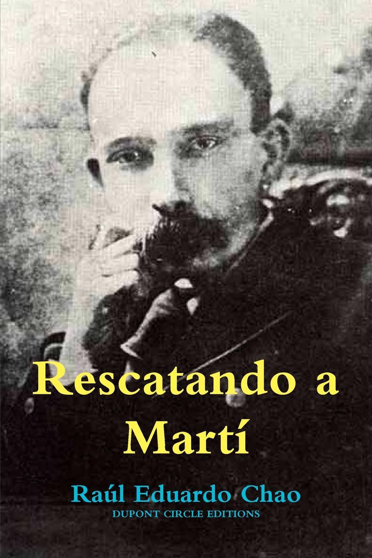 Raúl Eduardo Chao Rescatando a Marti cuba spain ley para el ejercicio del derecho de asociacion en las islas de cuba y