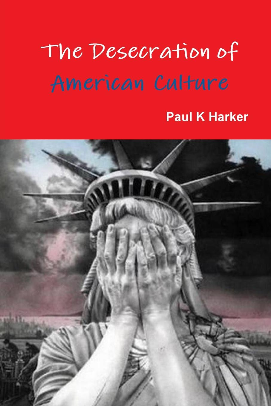 Paul K Harker The Desecration of American Culture raymond williams keywords a vocabulary of culture and society