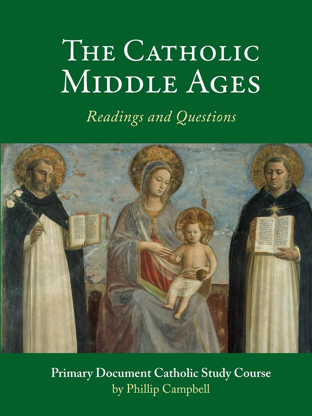 Phillip Campbell The Catholic Middle Ages. A Primary Document Catholic Study Guide wood michael in search of the dark ages