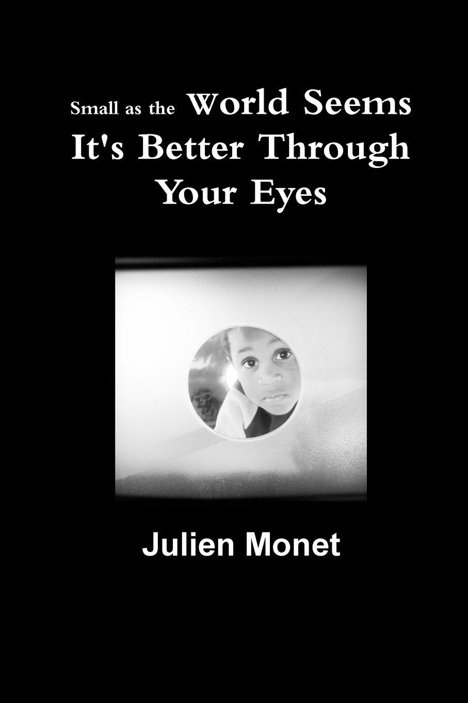 Julien Monet Small as the World Seems It.s Better Through Your Eyes monet