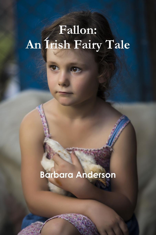 Barbara Anderson Fallon. An Irish Fairy Tale fallon