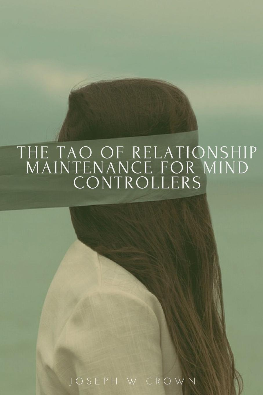 Joseph Crown The Tao of Relationship Maintenance for Mind Controllers. A Hypnotic Guide to Long-Term Care . Deliberate Change Management the tao of meow