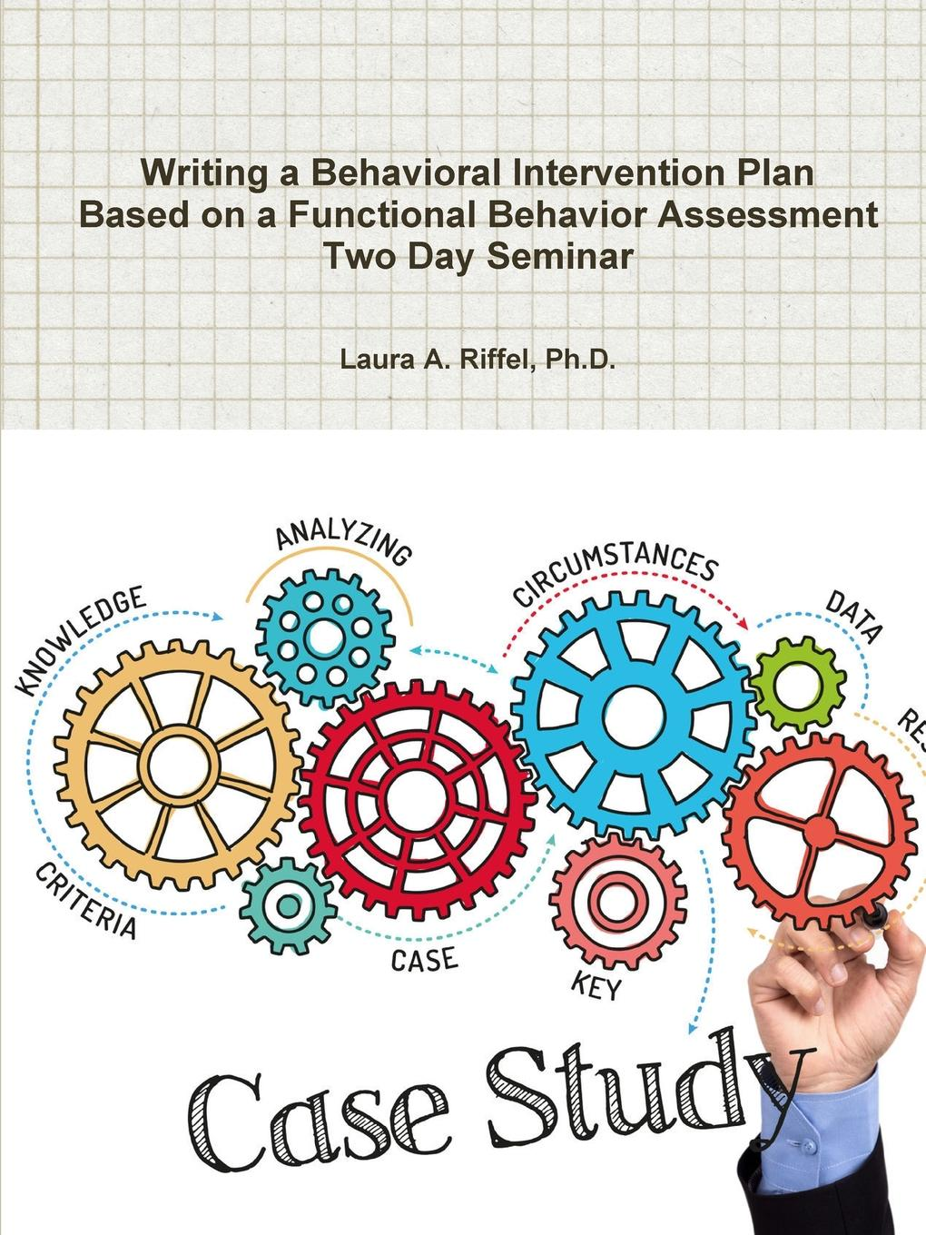 Ph.D. Laura A. Riffel Writing a Behavioral Intervention Plan Based on a Functional Behavior Assessment Two Day Seminar цена