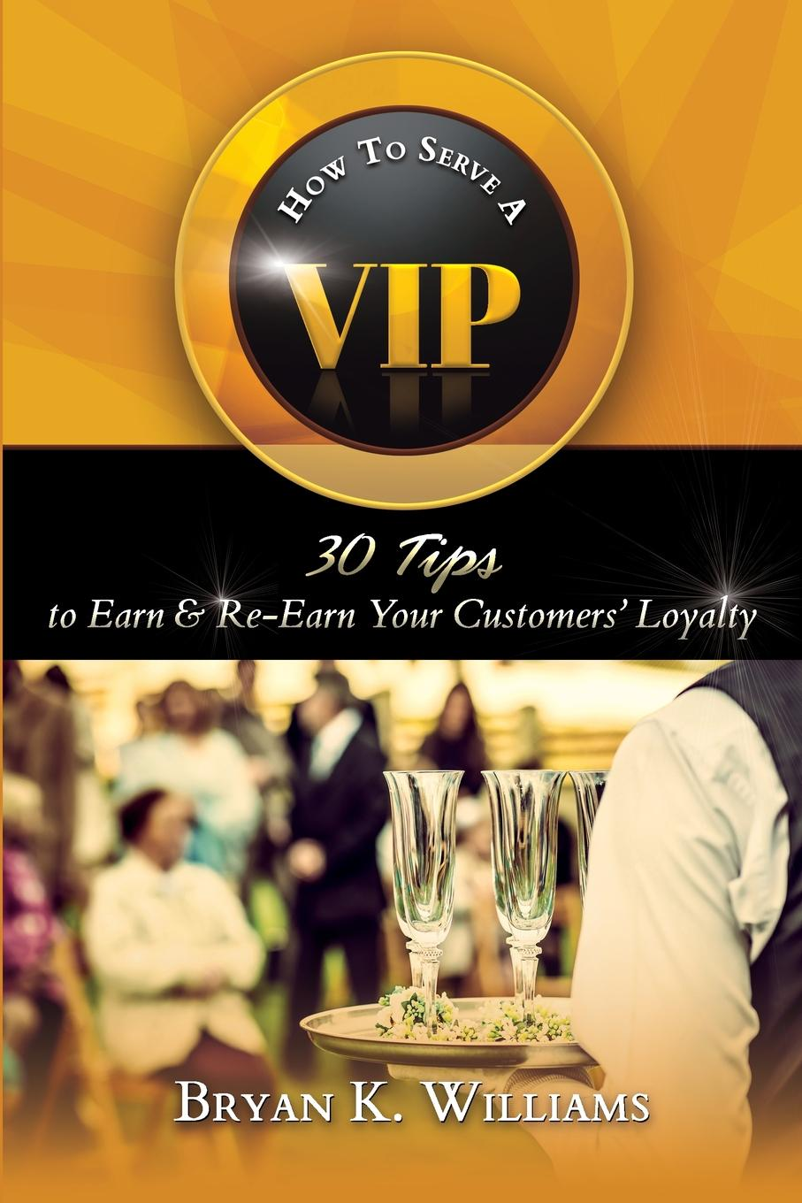 How to Serve a VIP. 30 Tips to Earn . Re-Earn Your Customers. Loyalty This book is designed for you and everyone on your team love...
