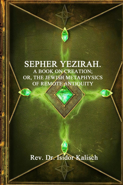 Dr. Isidor Kalisch The Kabbalah. Sepher Yezirah: A Book on Creation secrets of a jewish baker