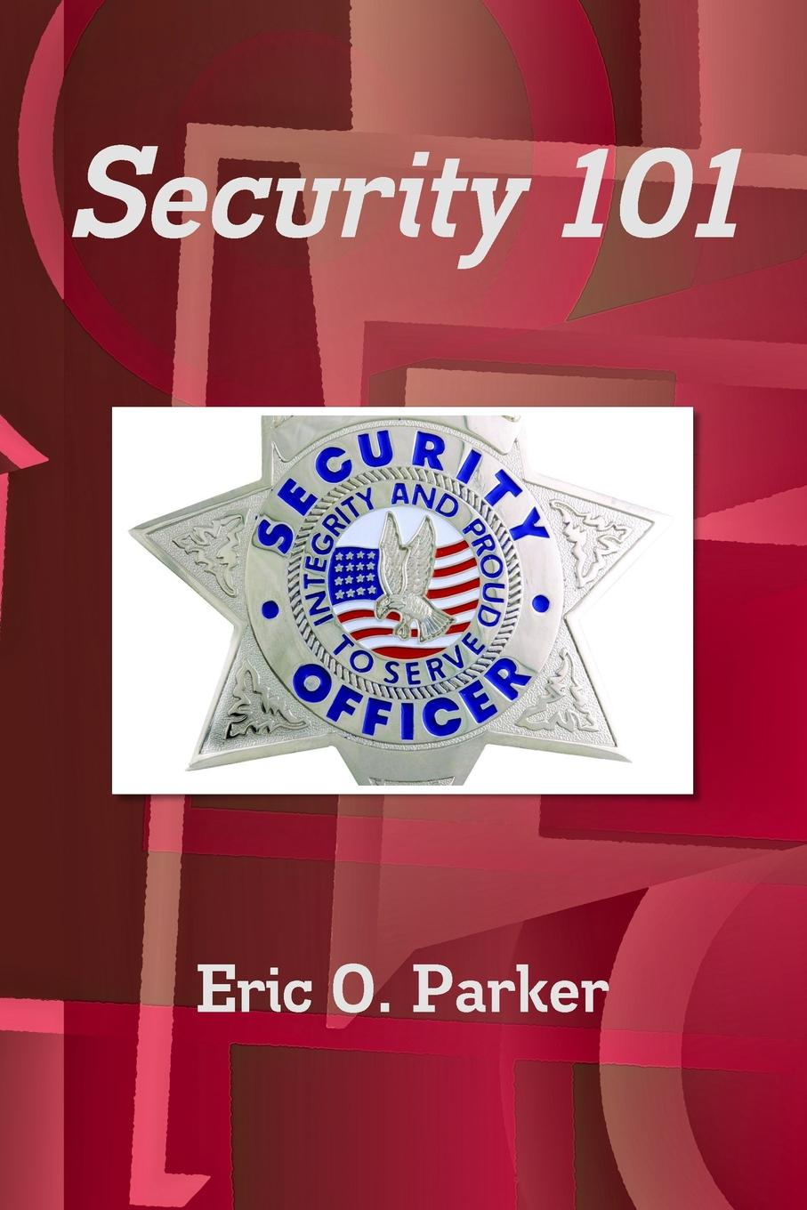 Security 101 Eric Parker has been a security professional for nearly twenty years...