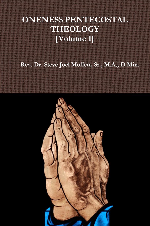 Sr. M.A. D.Min. Dr. Steve Jo Moffett Oneness Pentecostal Theology. Volume 1 dr abiola idowu overcoming faith