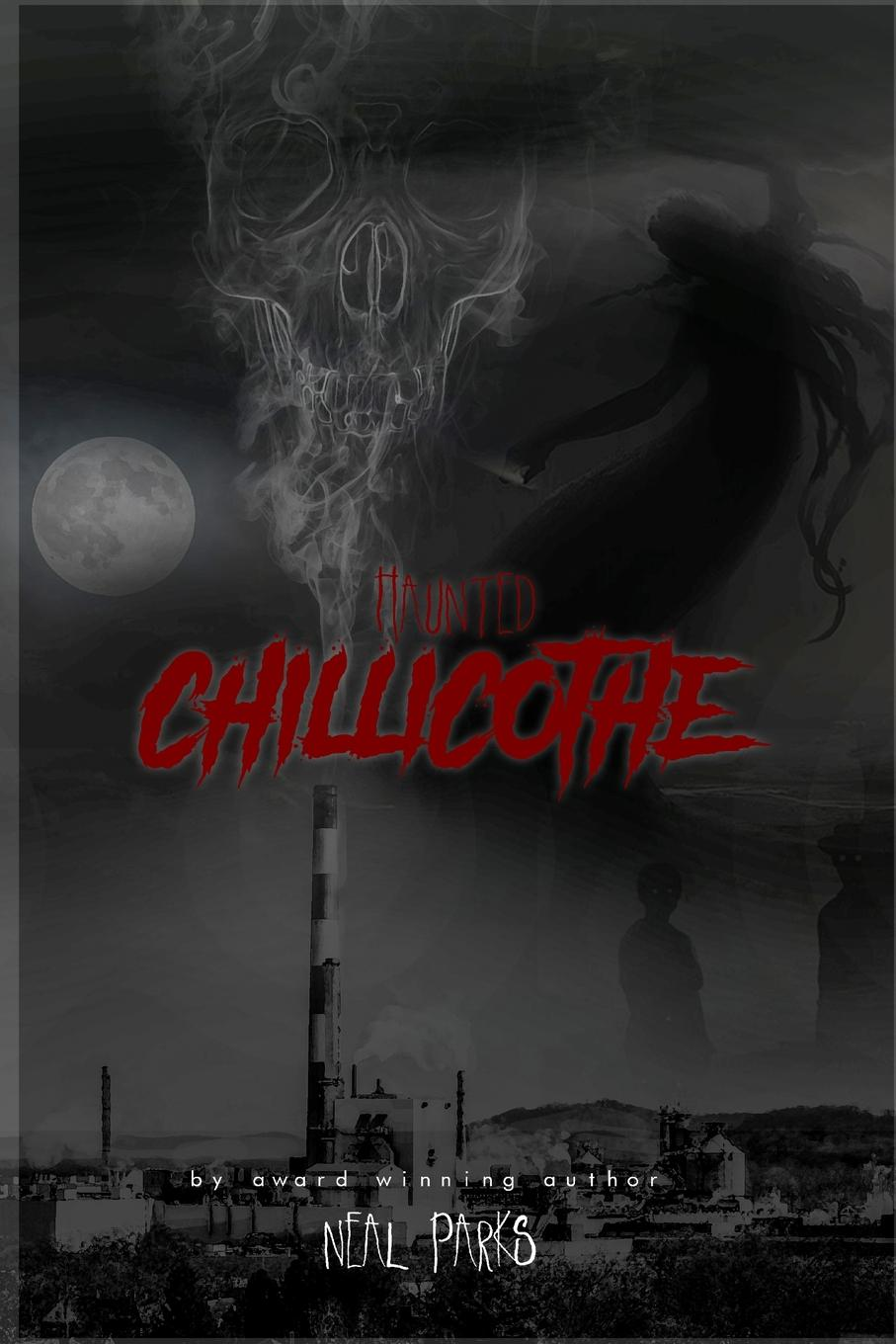 Neal Parks Haunted Chillicothe. True Ghost Stories, Tales, Legends and Folklore все цены