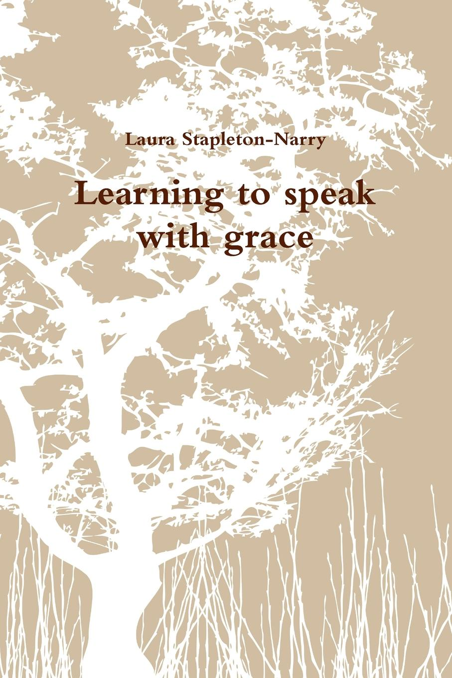 Laura Stapleton-Narry Learning to speak with grace grace free costly or cheap