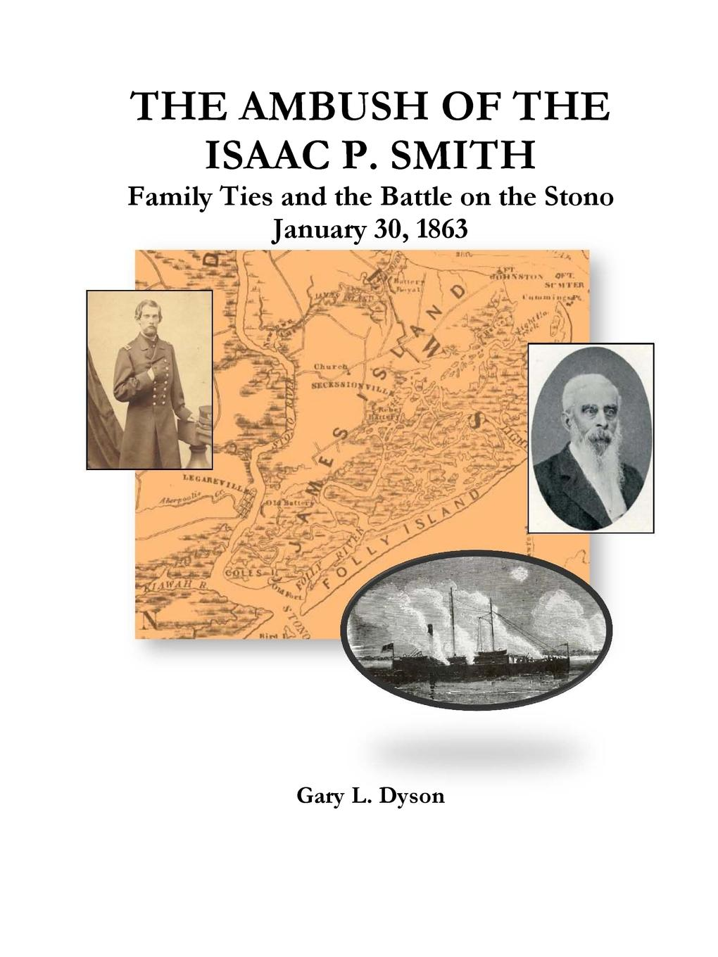 Gary L. Dyson The Ambush of the Isaac P. Smith, Family Ties and the Battle on the Stono, January 30, 1863 the end of the battle
