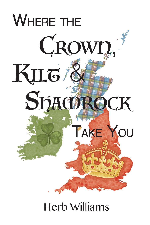 Herb Williams Where the Crown, Kilt, . Shamrock Take You