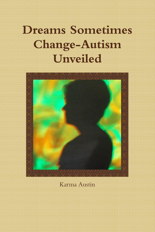Karma Austin Dreams Sometimes Change- Autism Unveiled dijon fco as monaco
