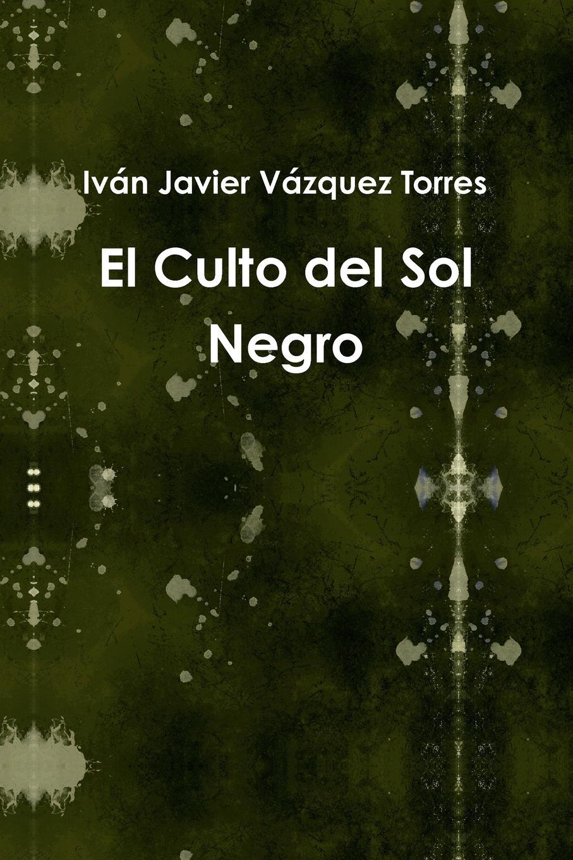 Фото - Iván Javier Vázquez Torres El Culto del Sol Negro j l vázquez borau el budismo religion del vacio