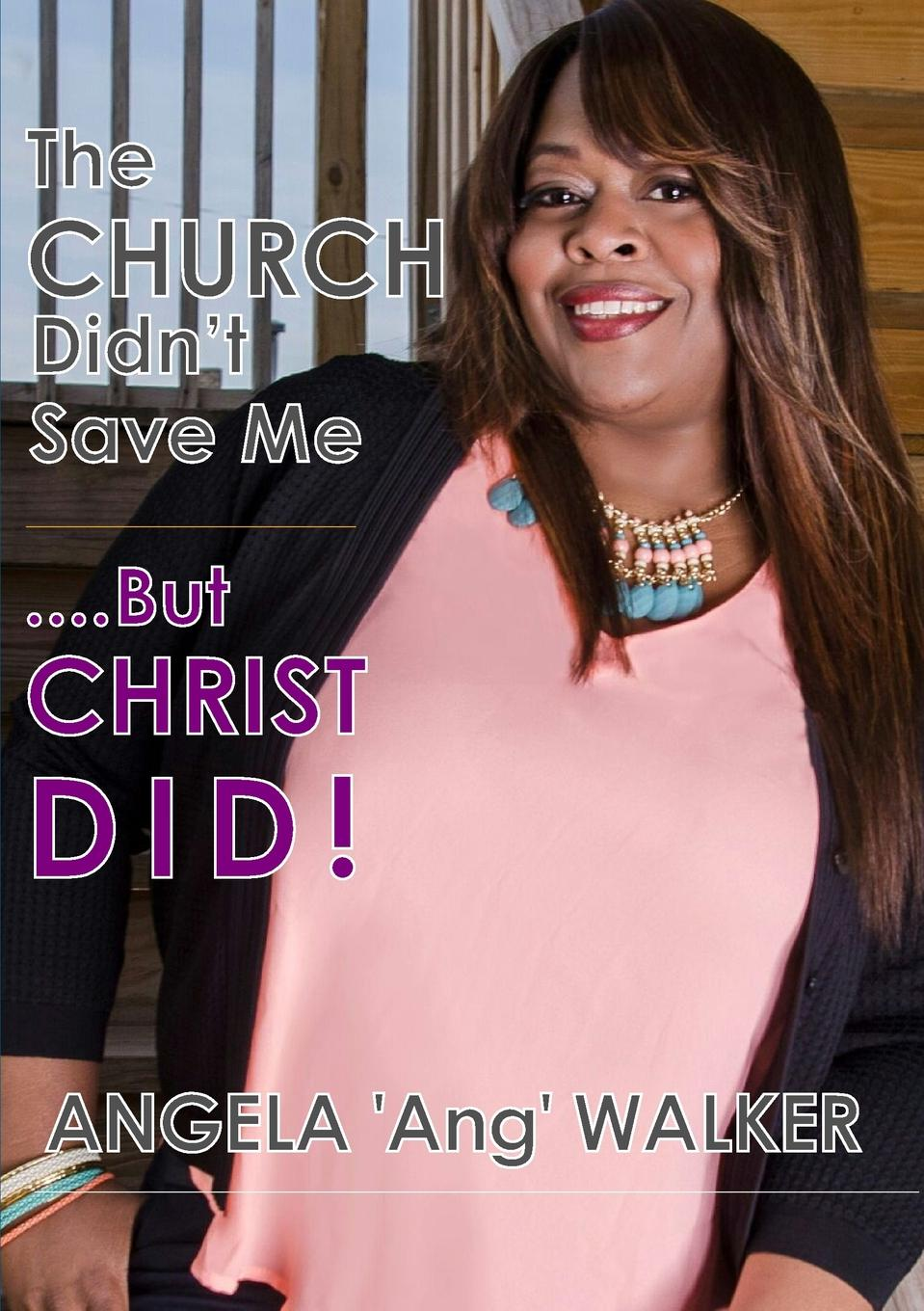 Angela Walker The Church Didn.t Save Me...But Christ Did. shadonna walker pearls class discovering god s beauty