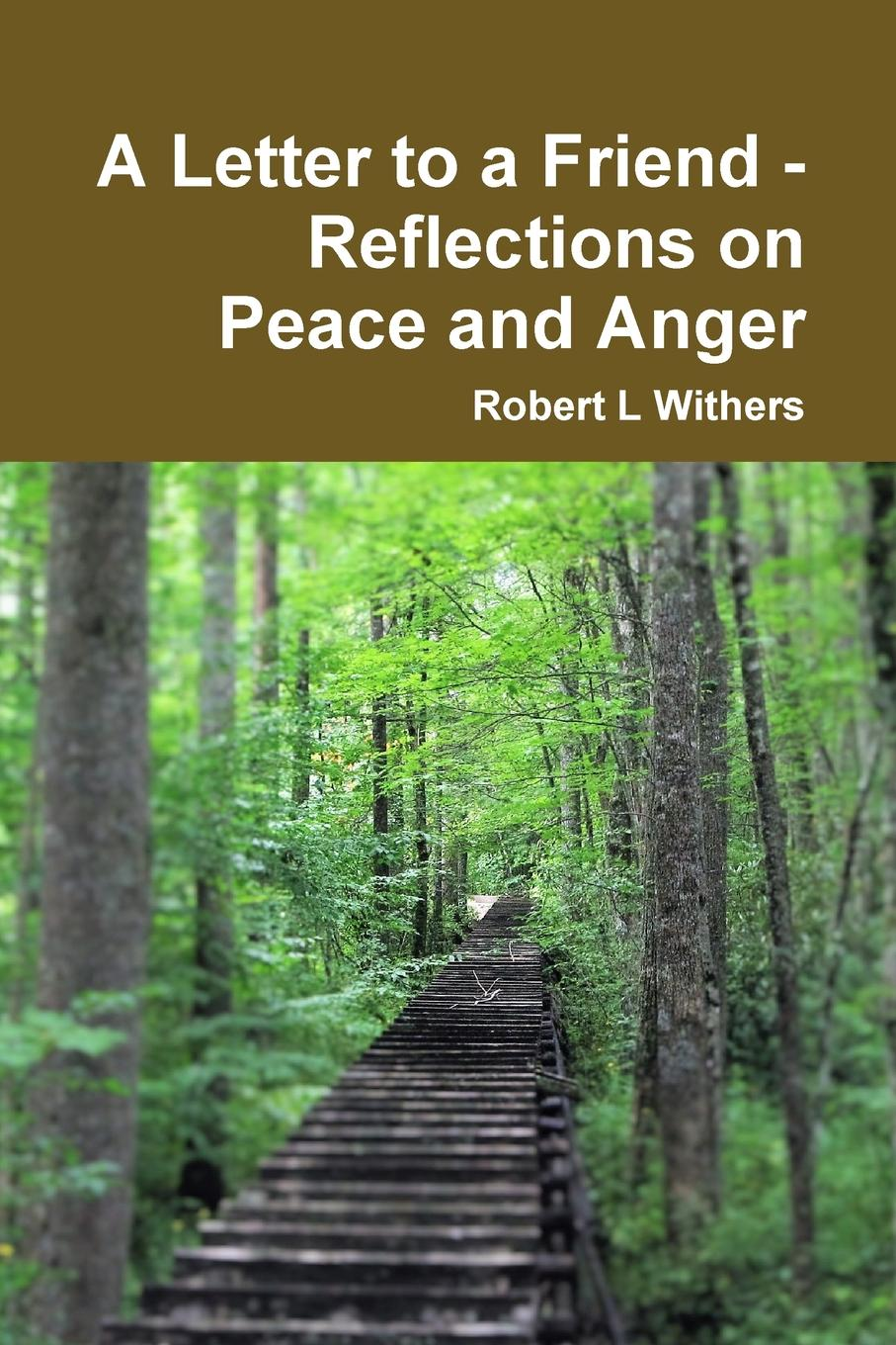 Robert L Withers A Letter to a Friend - Reflections on Peace and Anger anger reissue