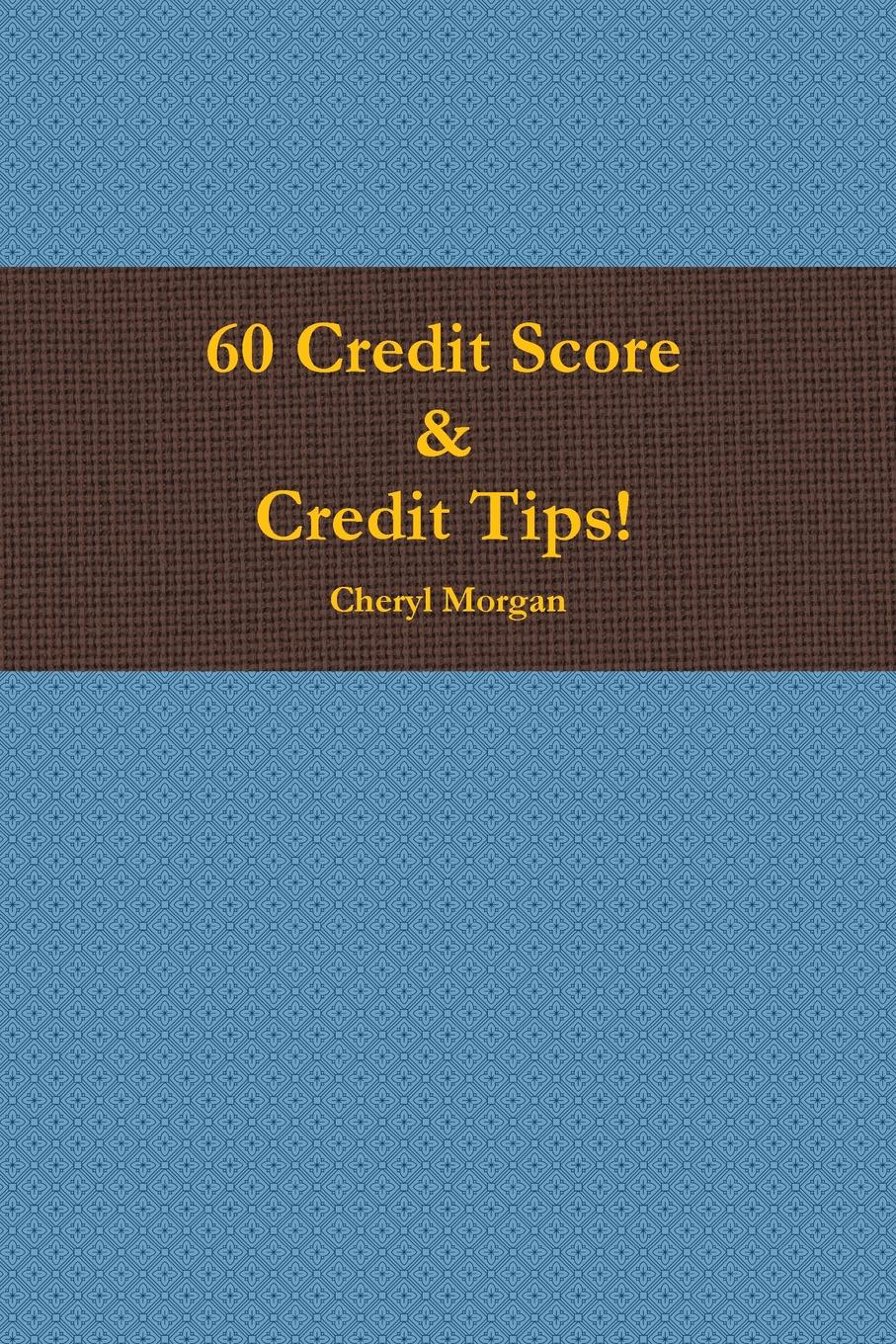 60 Credit Score Tips. 60 Credit Score& Credit Tips is a great resource if do...