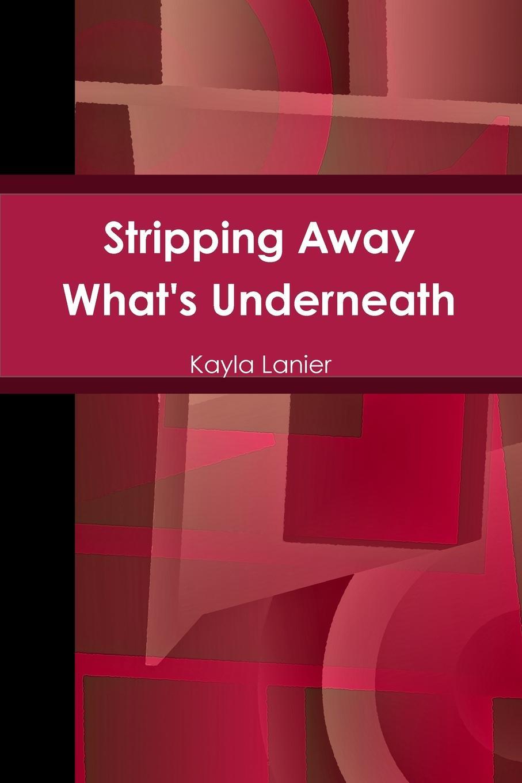 лучшая цена Kayla Lanier Stripping Away What.s Underneath