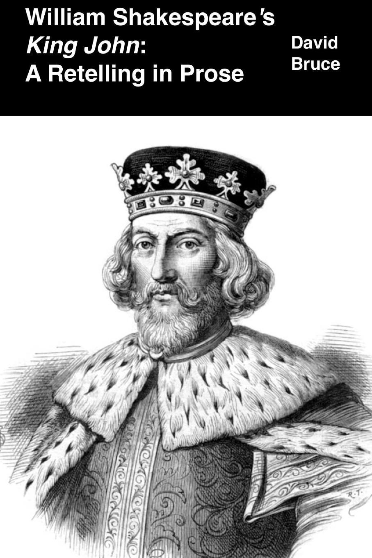 David Bruce William Shakespeare.s King John. A Retelling in Prose john william polidori the diary of dr john william polidori