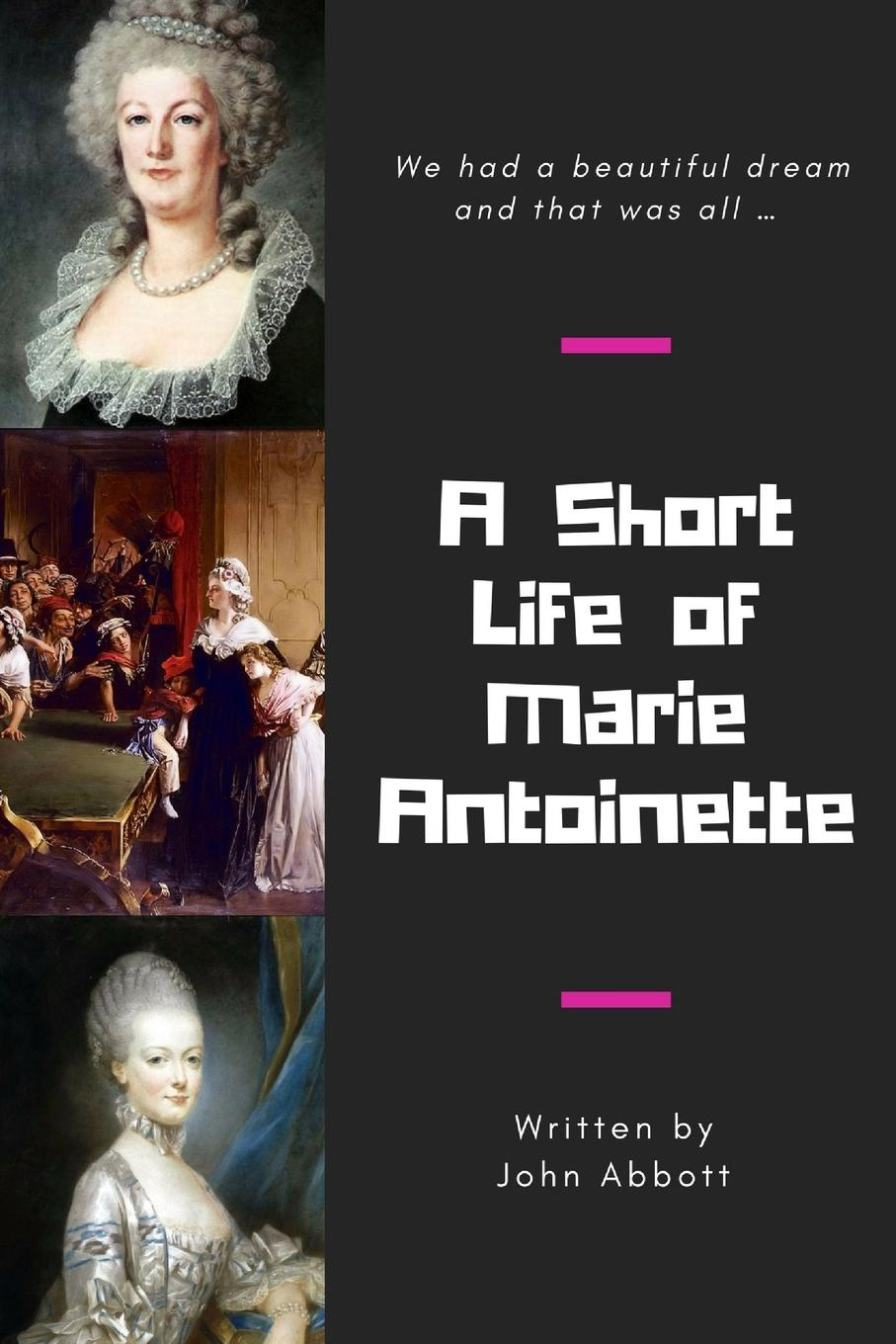 John Abbott A Short Life of Marie Antoinette marie ferrarella colton by marriage