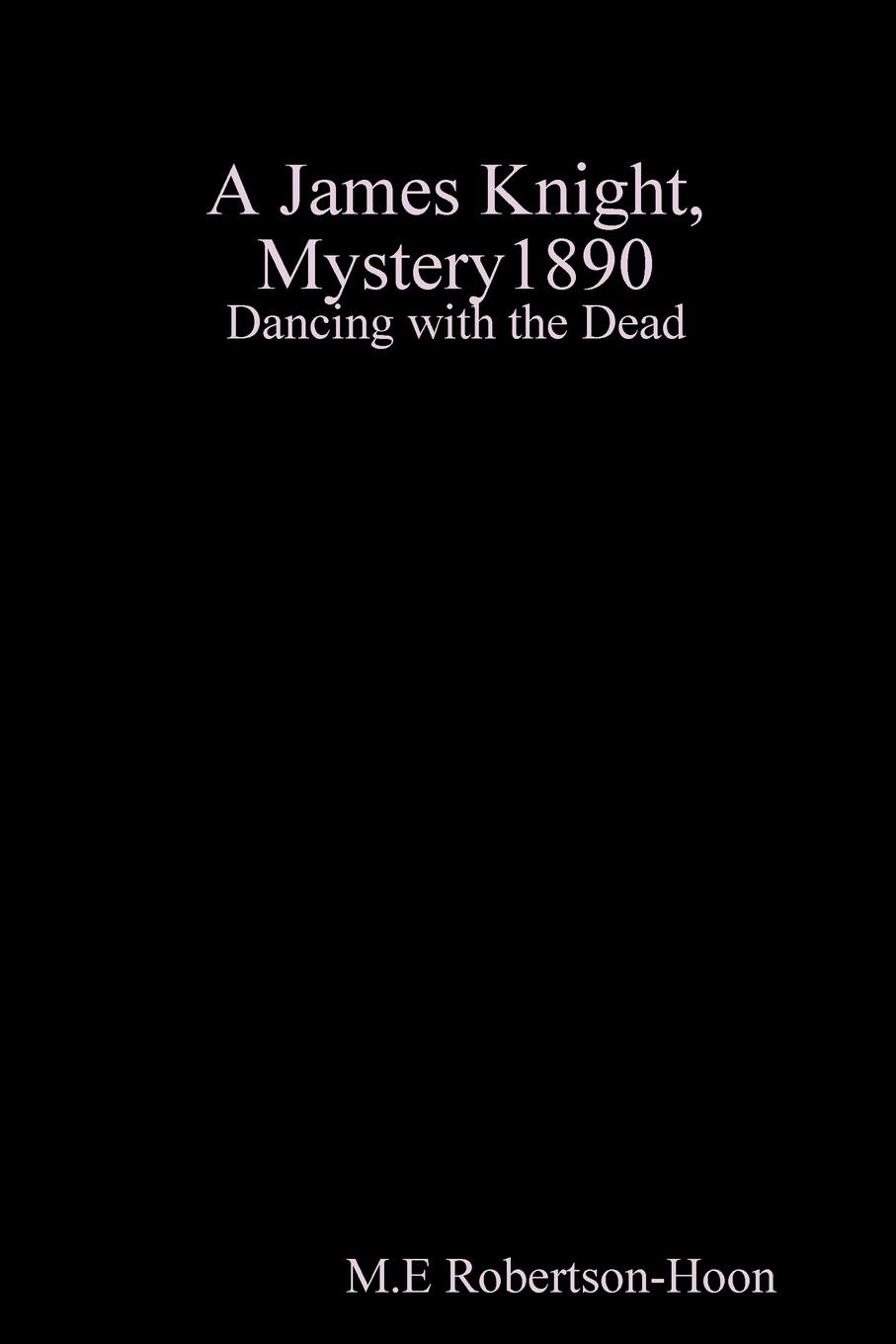 M.E Robertson-Hoon Dancing with the Dead, a James knight mystery the greek coffin mystery
