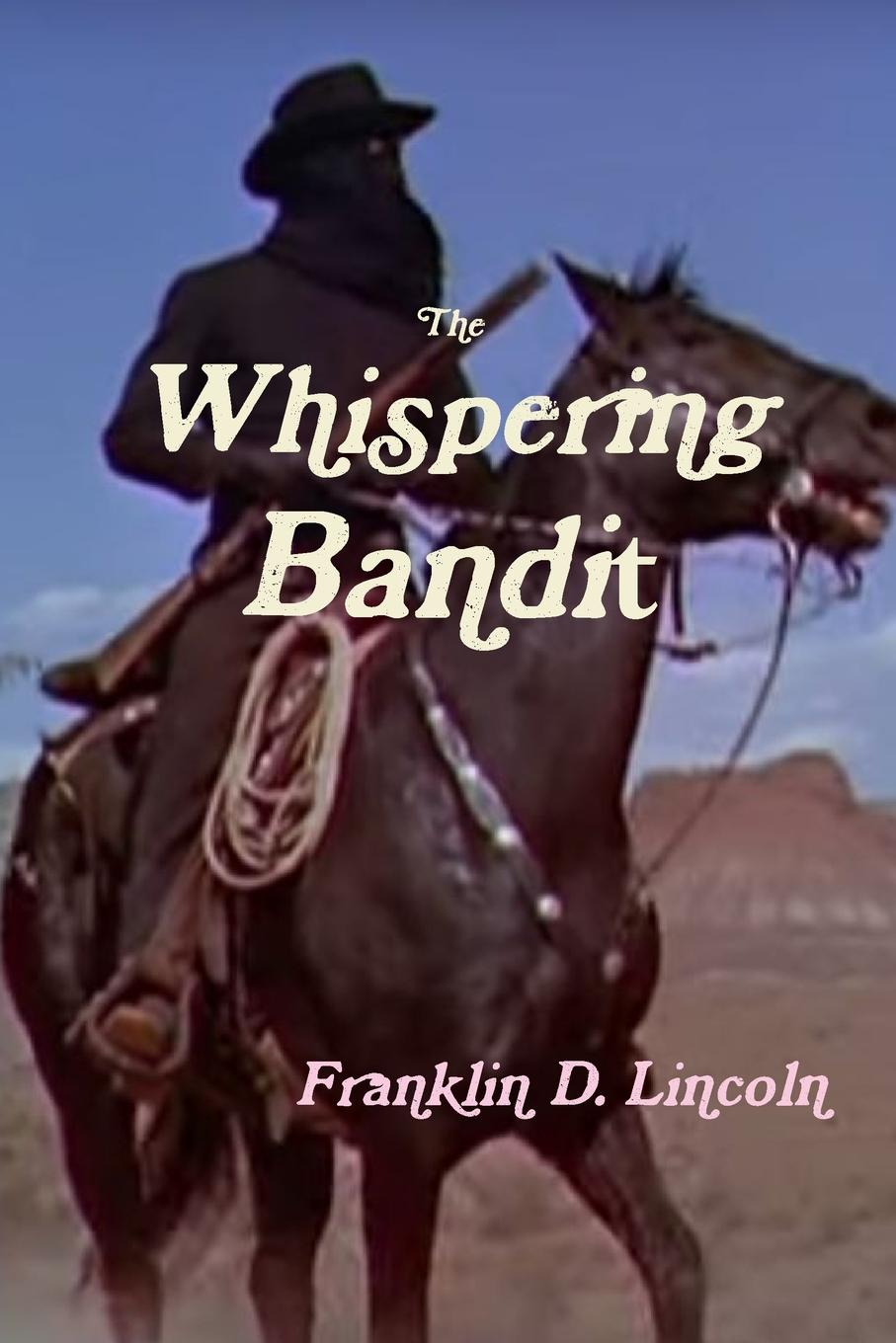 Franklin D. Lincoln The Whispering Bandit a man rides through