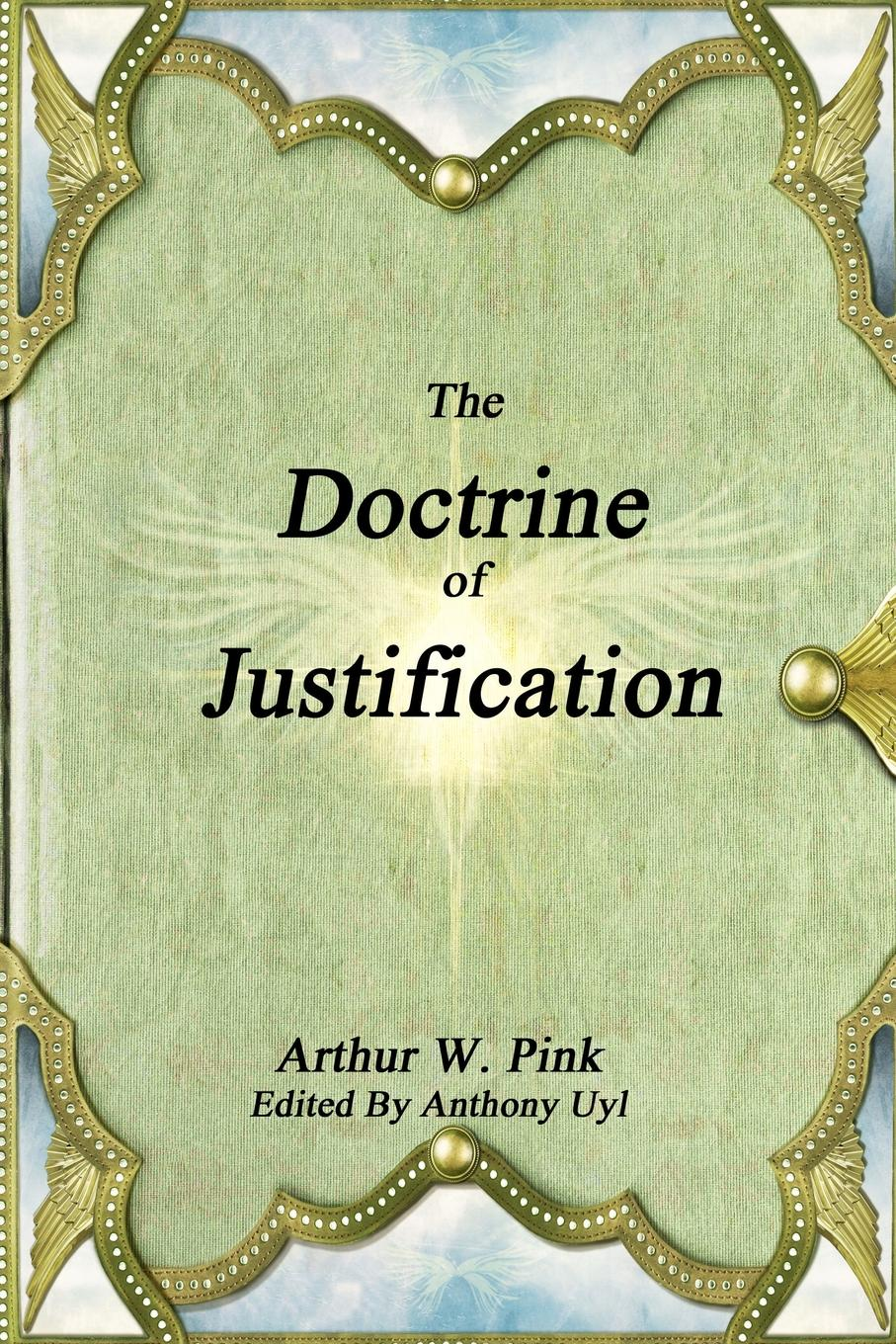 Arthur W. Pink The Doctrine of Justification bakunin mikhail aleksandrovich god and the state