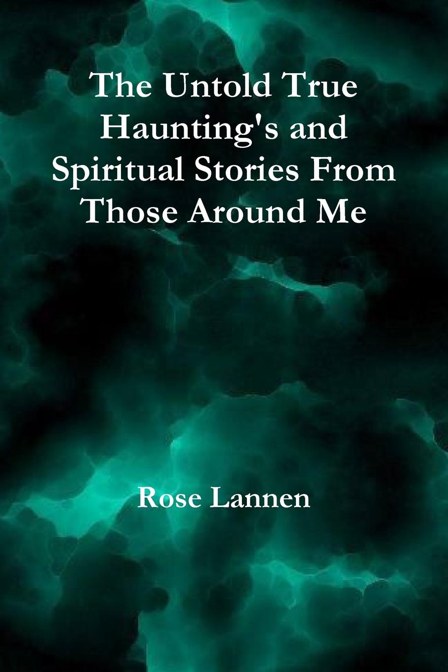 Rose Lannen The Untold True Haunting.s and Spiritual Stories From Those Around Me etta jones always in our hearts