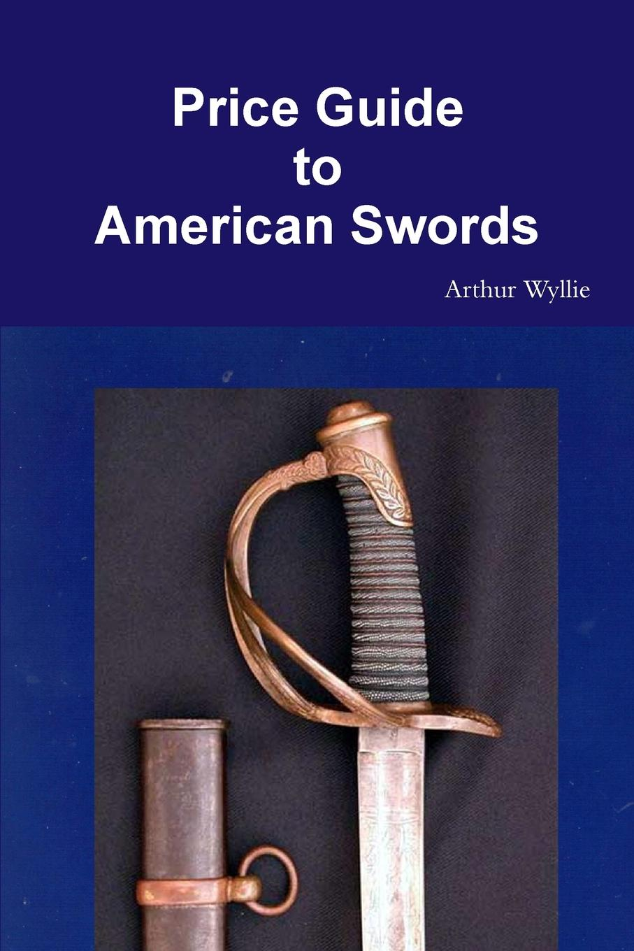 Arthur Wyllie Price Guide to American Swords