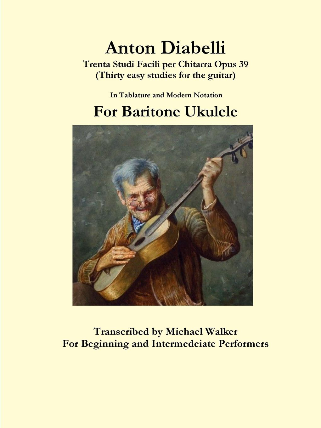 Michael Walker Anton Diabelli. Trenta Studi Facili per Chitarra Opus 39 (Thirty easy studies for the guitar) In Tablature and Modern Notation For Baritone Ukulele adjustable new brand lcd clip on electric tuner for guitar chromatic bass violin ukulele universal portable guitar tuner