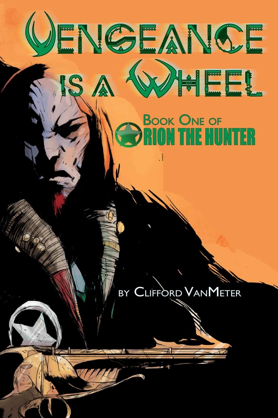 Clifford VanMeter Vengeance is a Wheel . Orion the Hunter Book 1 the eye of the world the wheel of time book 1 chinese edition