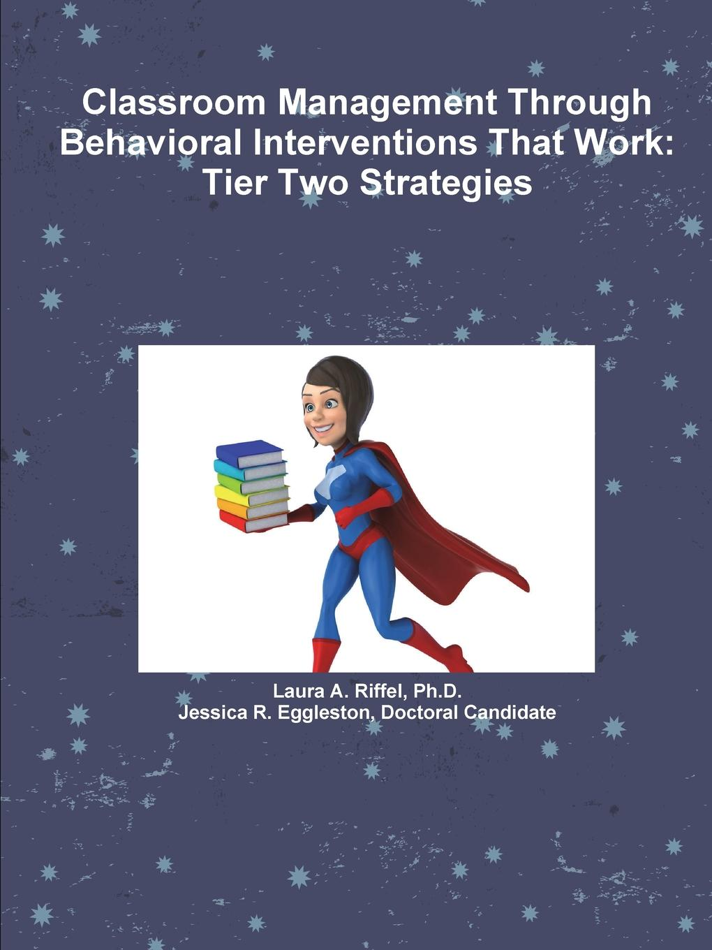 Фото - Ph.D. Laura A. Riffel, Doctoral Candidate Jessica R Eggleston Classroom Management Through Behavioral Interventions That Work. Tier Two Strategies agent based snort in distributed environment