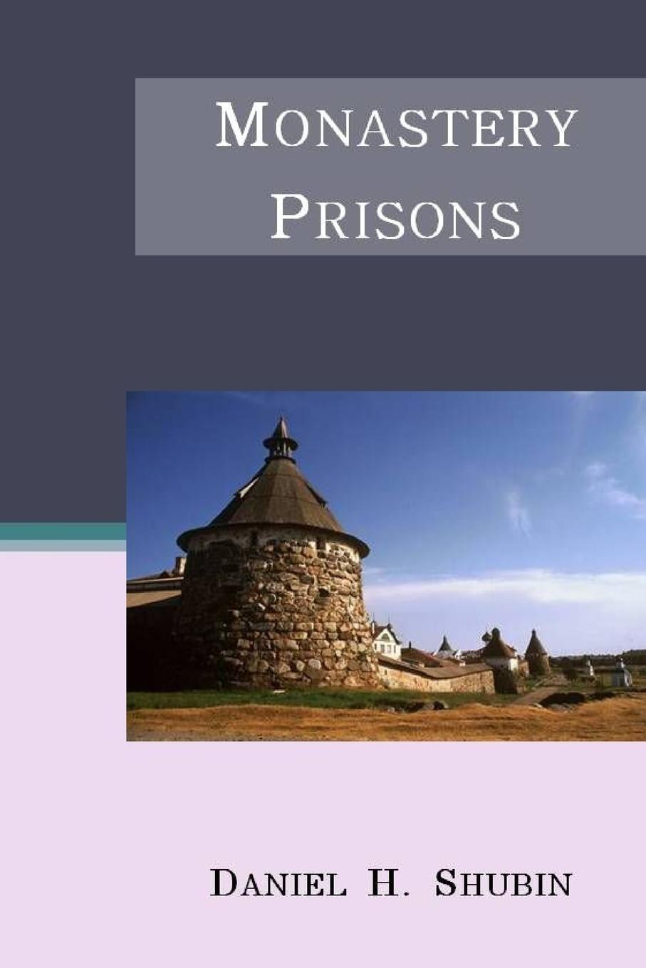 Daniel H. Shubin Monastery Prisons the crisis of religious toleration in imperial russia