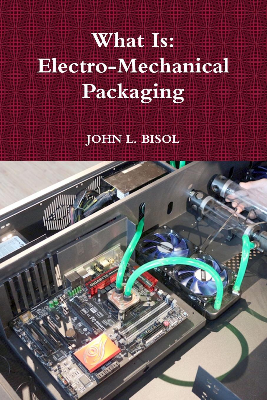 JOHN L. BISOL What Is. Electro-Mechanical Packaging unique packaging
