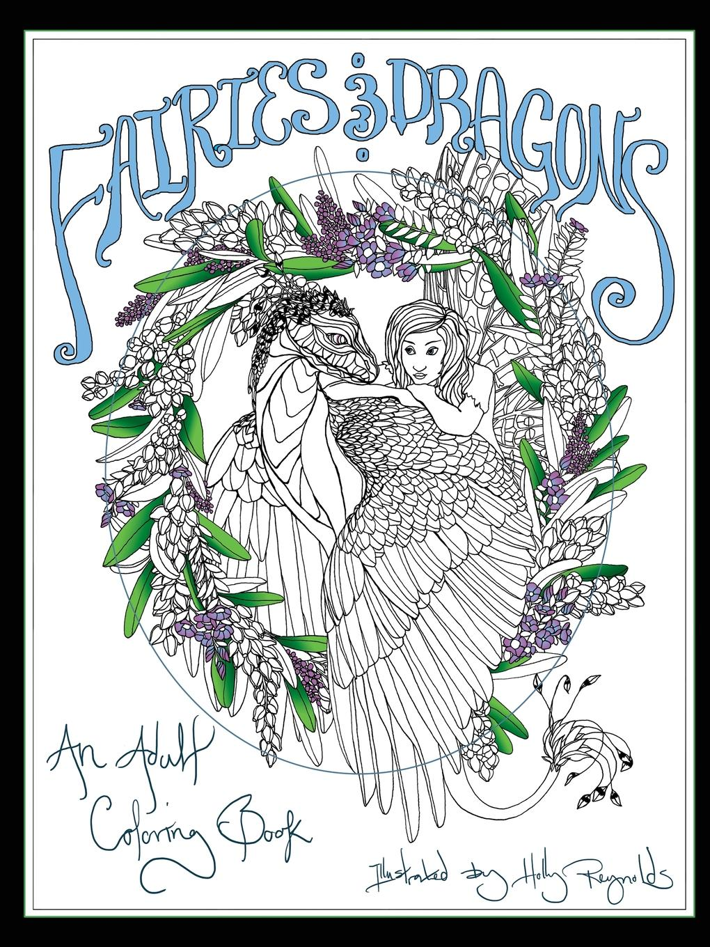 Holly Reynolds Fairies and Dragons. An Adult Coloring Book davidson s fairies to colour