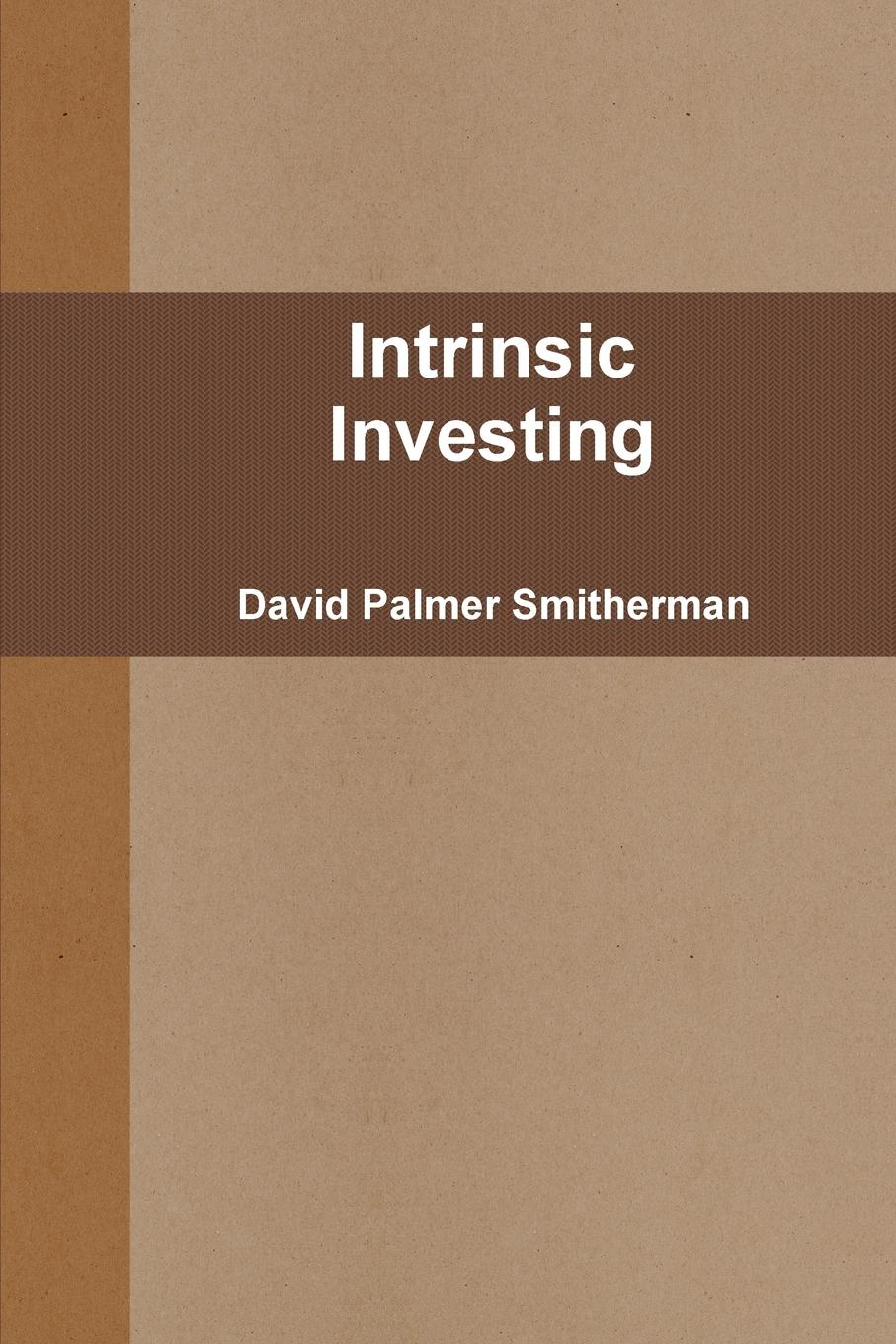 David Palmer Smitherman Intrinsic Investing john price the conscious investor profiting from the timeless value approach