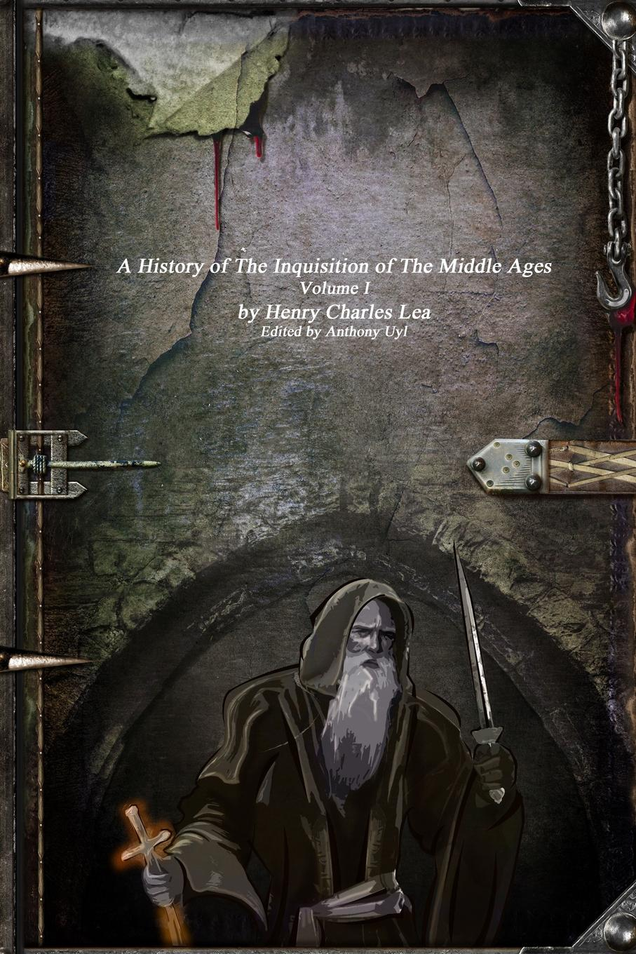 Henry Charles Lea A History of the Inquisition of the Middle Ages dominion of god – christendom and apocalypse in the middle ages
