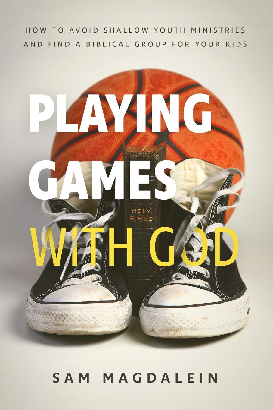 Sam Magdalein Playing Games with God. How to Avoid Shallow Youth Ministries and Find a Biblical Group for Your Kids michael chabon werewolves in their youth