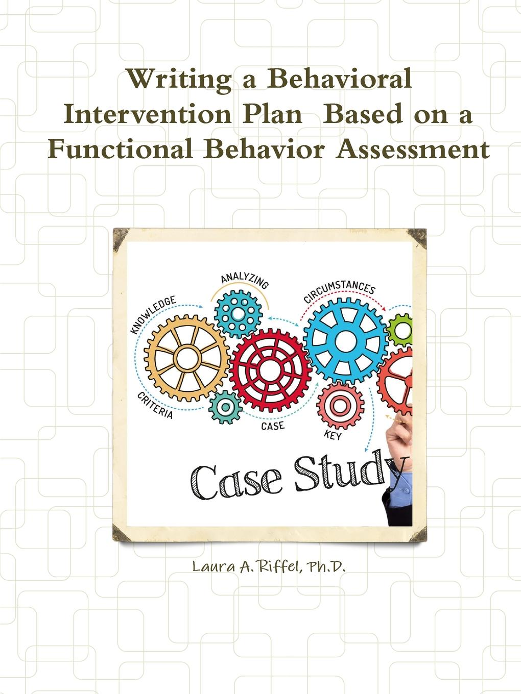 Ph.D. Laura A. Riffel Writing a Behavioral Intervention Plan Based on a Functional Behavior Assessment college students and risk sexual behavior