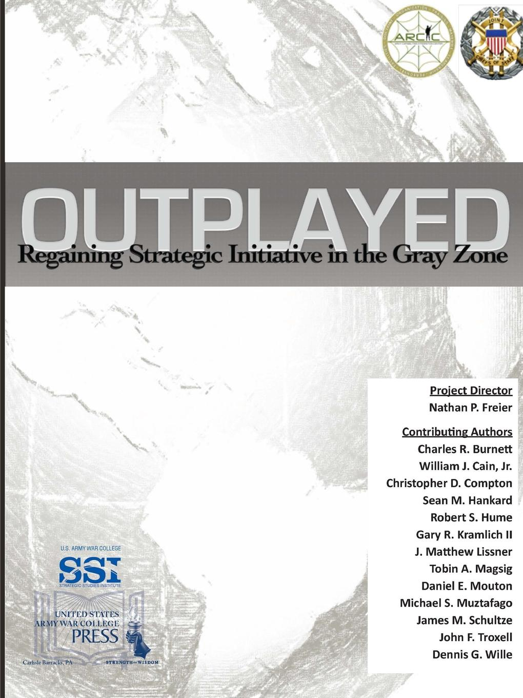 U.S. Army War College, Strategic Studies Institute (SSI) Outplayed. Regaining Strategic Initiative In The Gray Zone цены