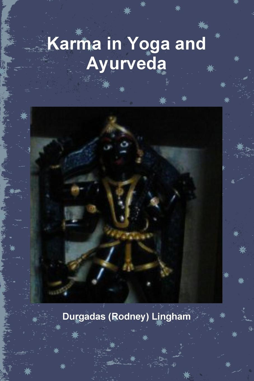 Durgadas (Rodney) Lingham Karma in Yoga and Ayurveda все цены