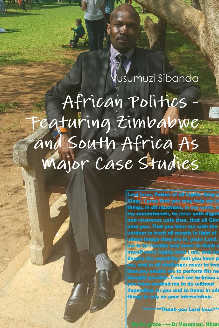 Vusumuzi Sibanda African Politics - Featuring Zimbabwe and South Africa As Major Case Studies john philip researches in south africa vol 2