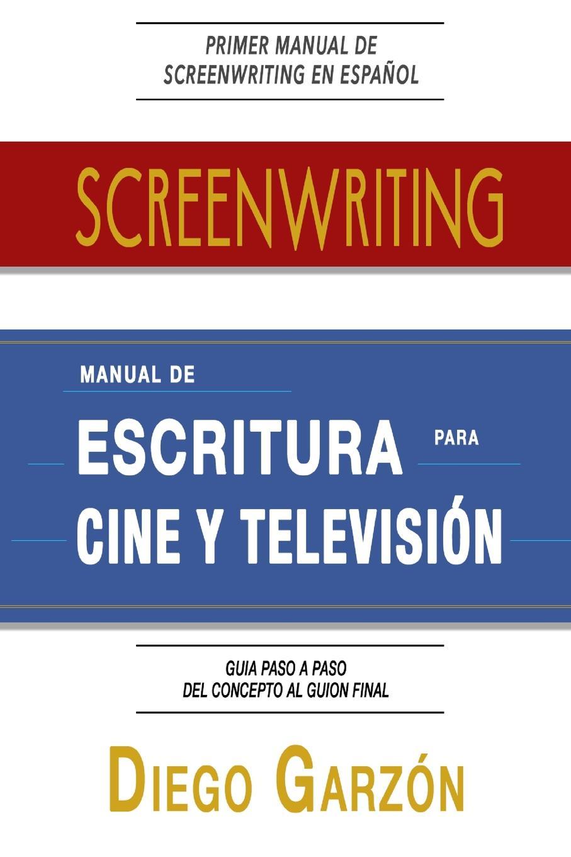 Diego Garzón Screenwriting. Manual de Escritura Para Cine y Television rose n empleada domestica ideal tips para elegir y consejos para triunfar en la profesion
